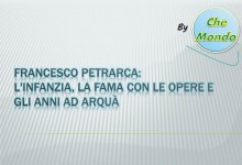 Francesco Petrarca: l'infanzia, la fama con le opere e gli anni ad Arquà